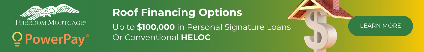 Roof Financing Options. Up to $100,000 in Personal Signature Loans or Conventional HELOC